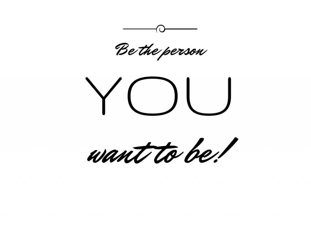 Sei diejenige, die Du sein willst!